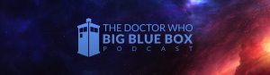 The Big Blue Box Podcast - Episode 240