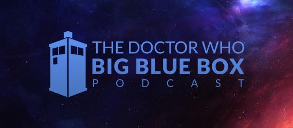 The Big Blue Box Podcast - Episode 240